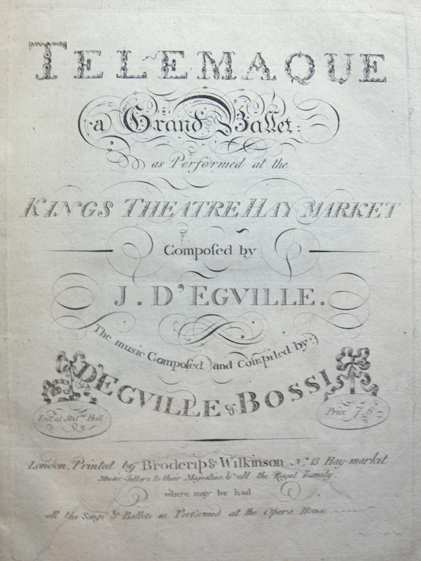 Telemaque; a Grand Ballet as Performed at the Kings Theatre Hay-Market Composed by J. D'Egville. The music Composed and Compiled by D'Egville & Bossi. [Piano score]. James d' fl. 1782-?1827 EGVILLE, Cesare BOSSI ?-1802.
