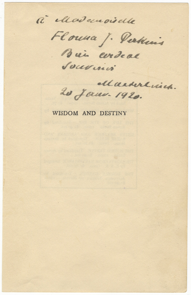 "Wisdom and Destiny. Half-title signed (""Maeterlinck""), inscribed ""à Mademoiselle Florence J. Perkins Bien cordial souvenir,"" and dated January 20, 1920. Maurice MAETERLINCK."