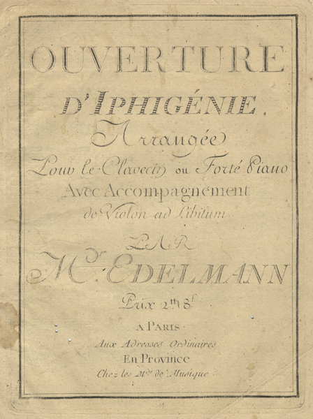 Ouverture d'Iphigénie Arrangée Pour le Clavecin ou Forté Piano Avec Accompagnement de Violon ad Libitum... Prix 2th 8f. [Keyboard part only]. GLUCK, Jean-Frédéric Edelmann.