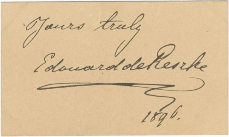 "Autograph signature and inscription of the noted Polish bass: ""Yours truly Edouard de Reszke 1896"" Edouard DE RESZKE."