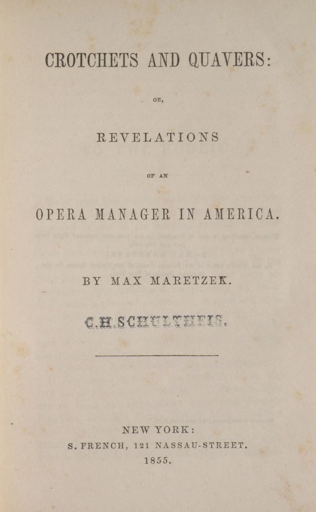 Crotchets and Quavers: or, Revelations of an Opera Manager in America. Max MARETZEK.