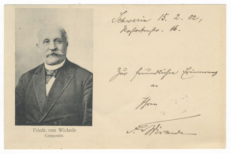 "Autograph postcard signed ""Fr. Wickede,"" dated February 15, [19]02, and inscribed to the German archivist Ernst von Destouches ""Zur freundlichen Erinnerung an Ihren Fr. Wickede."" Friedrich von WICKEDE."
