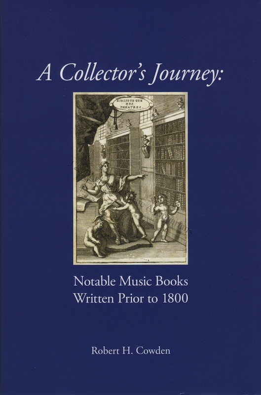 A Collector's Journey Notable Music Books Written Prior to 1800. Robert H. COWDEN.