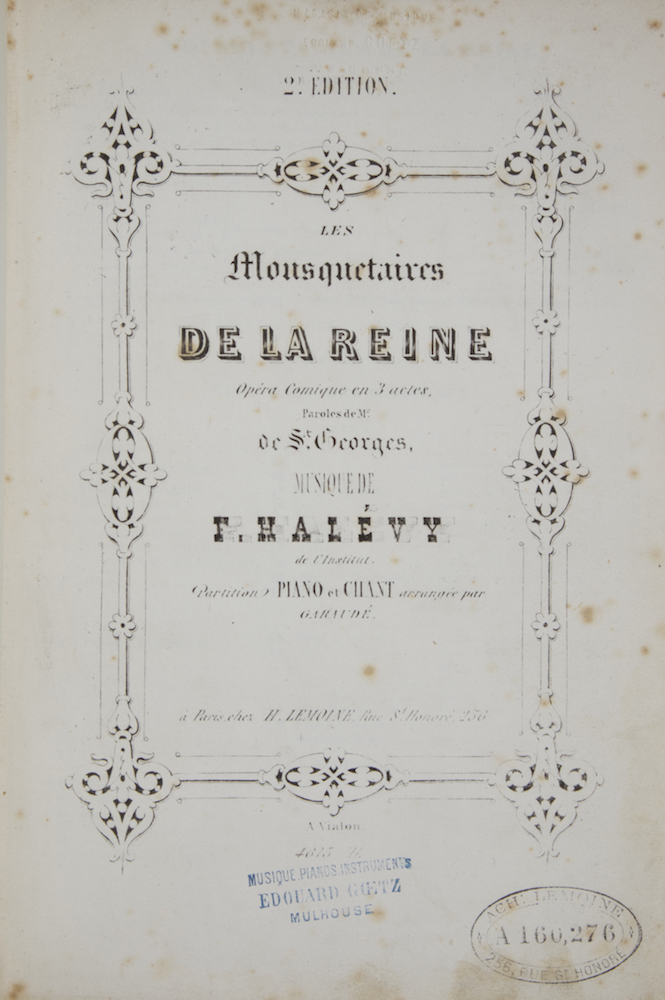 Les Mousquetaires de la Reine Opéra Comique en 3 actes, Paroles de Mr. de St. Georges... Partition Piano et Chant arrangée par Garaudé... 4615 H... 2E. Édition. [Piano-vocal score]. Fromental HALÉVY.