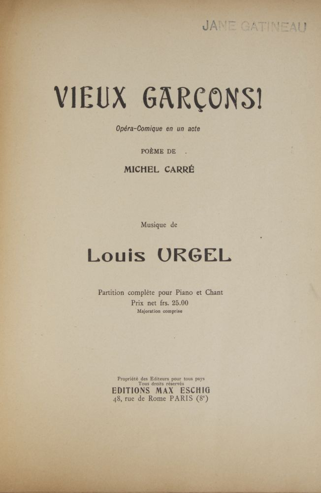 Vieux Garçons! Opéra-Comique en un acte Poème de Michel Carré... Partition complète pour Piano et Chant Prix net frs. 25.00 Majoration comprise. [Piano-vocal score]. Louis ?-1942 URGEL, Louise Legru.