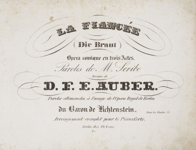 [AWV 17]. La Fiancée (Die Braut) Opera comique en trois Actes. Paroles de M. Scribe... paroles allemandes, à l'usage de l'Opera Royal de Berlin, du Baron de Lichtenstein. Sans les finales Pr. Arrangement complet pour le Pianoforte. Pr. [blank]. [Piano-vocal score]. Daniel-François-Esprit AUBER.