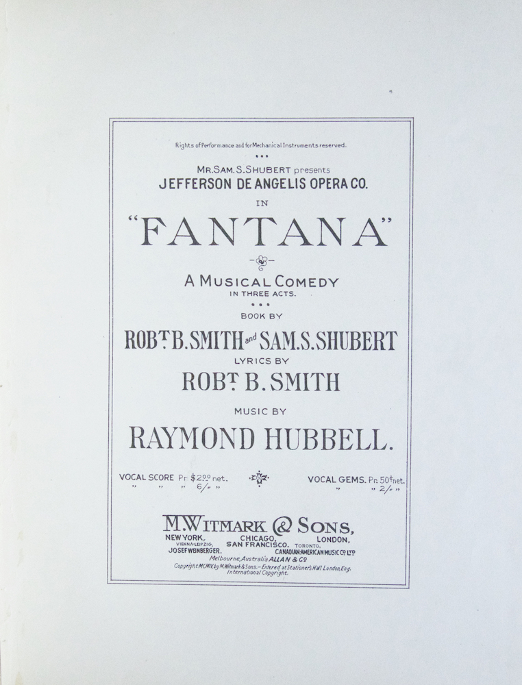 "Mr. Sam S. Shubert presents Jefferson De Angelis Opera Co. in ""Fantana"" A Musical Comedy in Three Acts. Book by Robt. Smith and Sam. S. Shubert Lyrics by Robt. B. Smith. [Piano-vocal score]. Raymond HUBBELL."