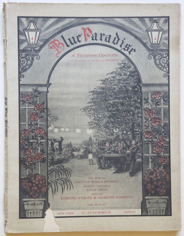 The Blue Paradise A Viennese Operetta in a Prologue and Two Acts The Book by Leo Stein & Bela Jenbasch The American Version by Edgar Smith Lyrics by Herbert Reynolds. [Piano-vocal score]. Edmund EYSLER, Sigmund ROMBERG.