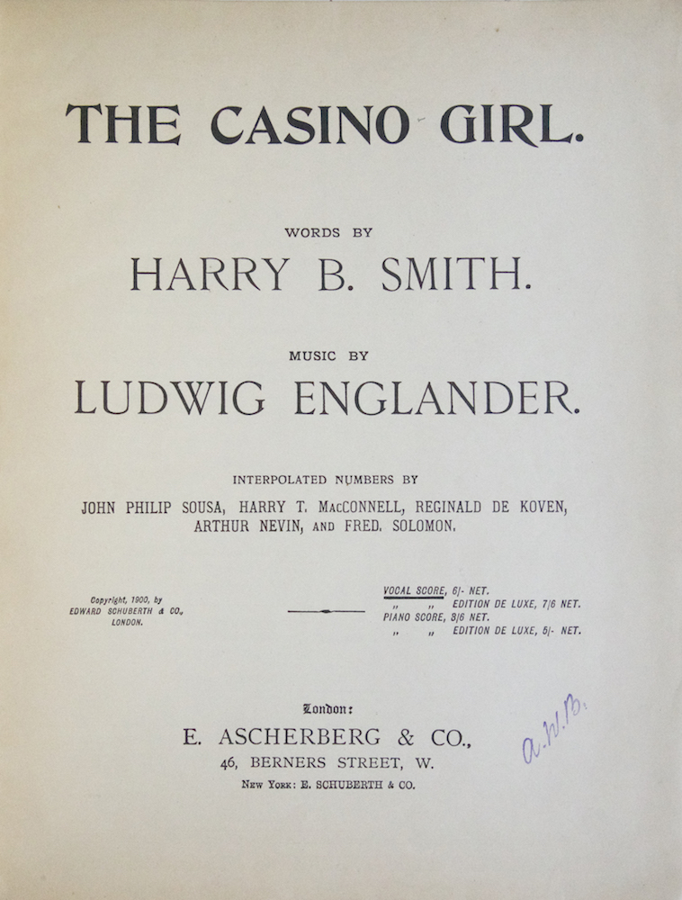The Casino Girl. Words by Harry B. Smith... Interpolated Numbers by John Philip Sousa, Harry T. MacConell, Reginald de Koven, Arthur Nevin, and Fred. Solomon. [Piano-vocal score]. Ludwig ENGLANDER.