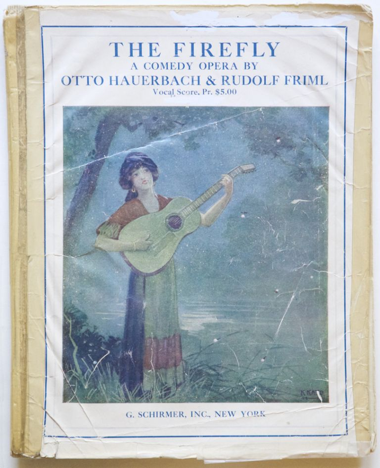 The Firefly A Comedy-Opera in Three Acts The Book & Lyrics by Otto Hauerbach. [Piano-vocal score]. Rudolf FRIML.
