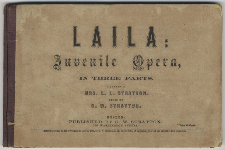 Laila: Juvenile Opera, in Three Parts. Libretto by Mrs. L. L. Stratton. [Piano-vocal score]. George William STRATTON.