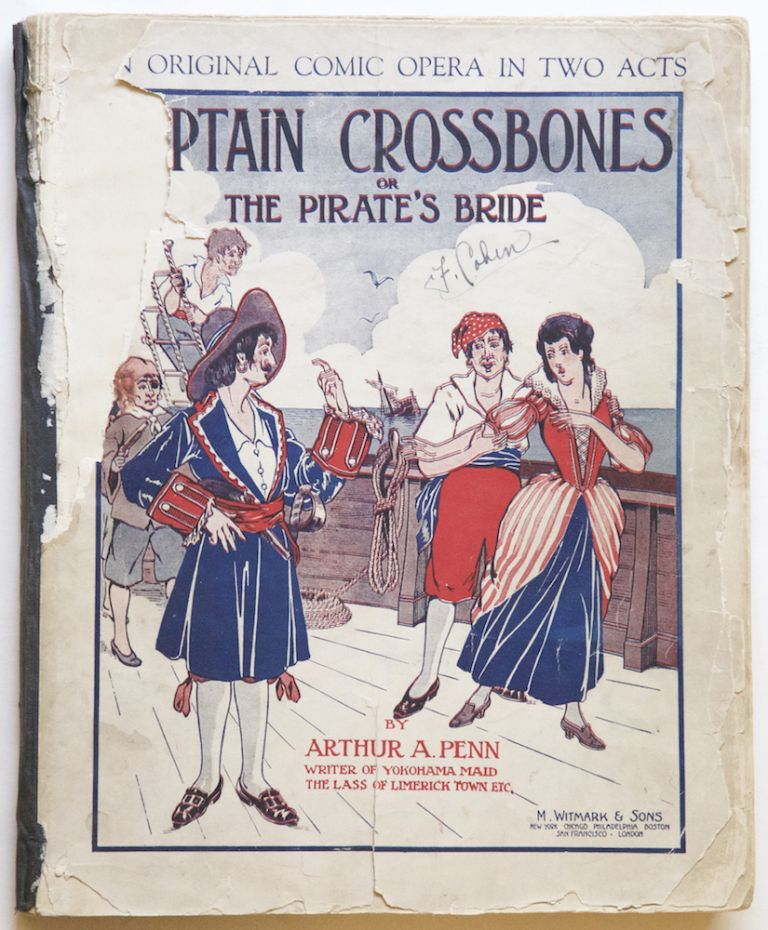 "Captain Crossbones or, The Pirate's Bride A Comic Opera in Two Acts with Piano or Orchestral Accompaniment Written and Composed by Arthur A. Penn Author and Composer of ""Yokohama Maid,"" ""The Lass of Limerick Town,"" ""The Ladies Aid,"" ""Striking Matches,"" etc., etc. Vocal Score and Libretto, complete. [Piano-vocal score]. Arthur A. PENN."