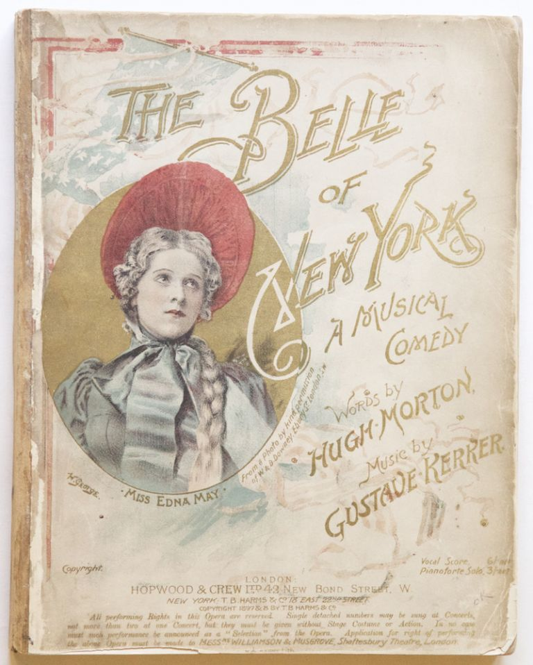The Belle of New York A Musical Comedy in Two Acts Words by Hugh Morton. [Piano-vocal score]. Gustave KERKER.