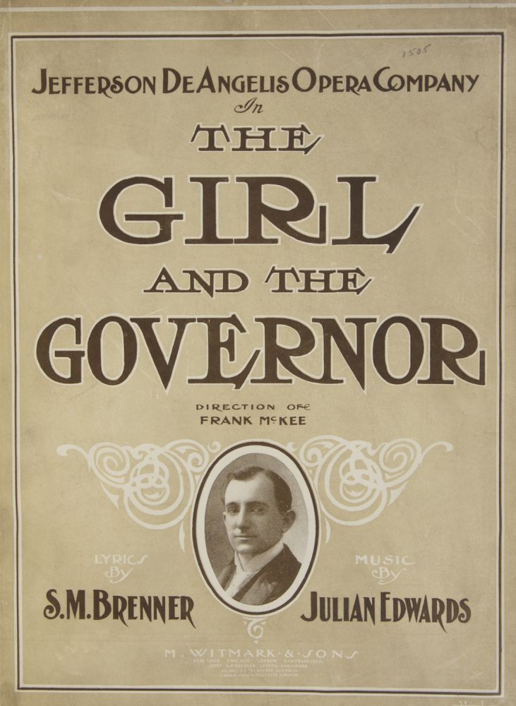 The Girl and the Governor Under the Direction of Frank McKee Book & Lyrics by S. M. Brenner. [Piano-vocal score]. Julian EDWARDS.
