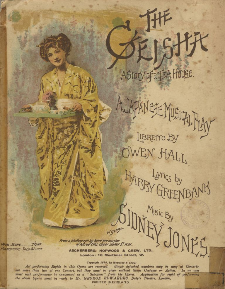 The Geisha. A Story of a Tea House. A Japanese Musical Play in Two Acts Libretto by Owen Hall. Lyrics by Harry Greenbank. [Piano-vocal score]. Sidney JONES.
