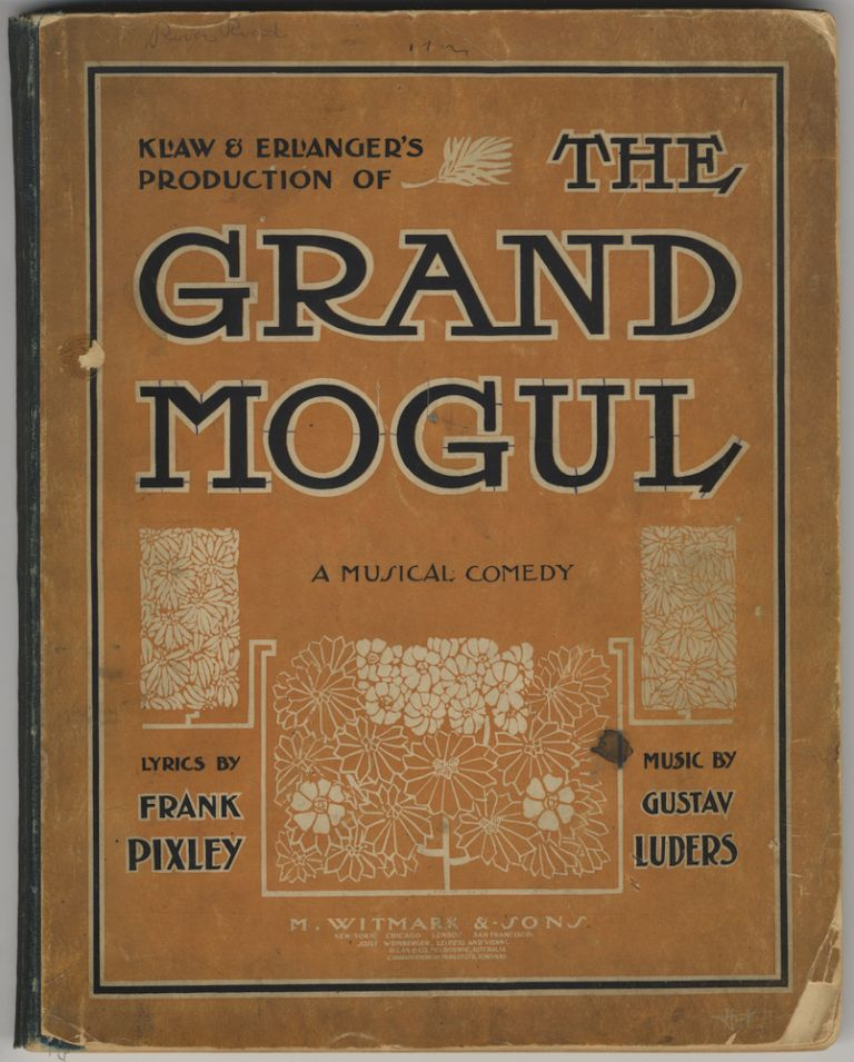 The Grand Mogul A Musical Comedy Book & Lyrics by Frank Pixley. [Piano-vocal score]. Gustav LUDERS.