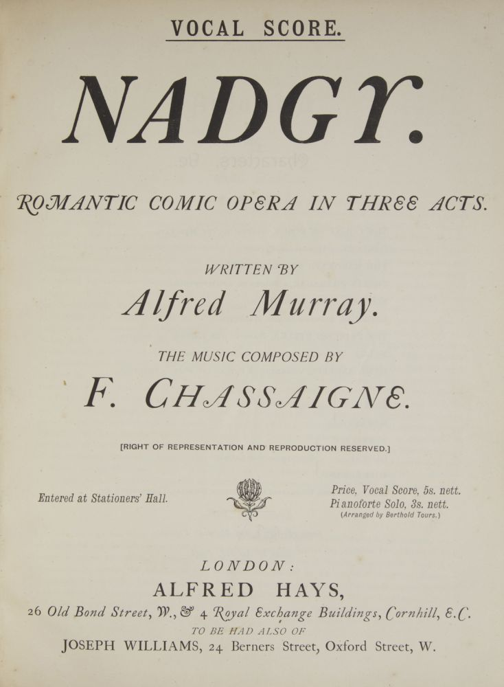 Nadgy. Romantic Comic Opera in Three Acts. Written by Alfred Murray. [Piano-vocal score]. Francis CHASSAIGNE.