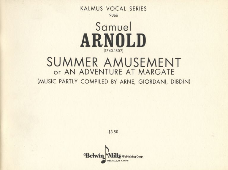 Summer Amusement or An Adventure at Margate (Music Partly Compiled by Arne, Giordani, Dibdin). [Piano-vocal score]. Samuel ARNOLD.
