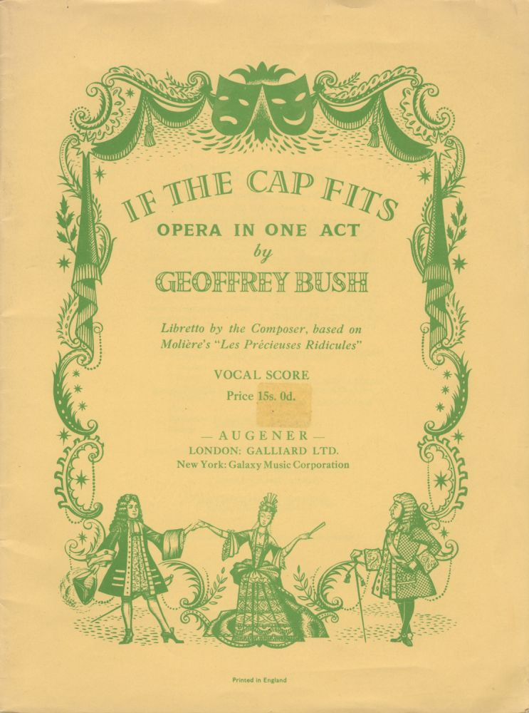 "If the Cap Fits Opera in One Act... Libretto by the Composer, based on Molière's ""Les Précieuses Ridicules"". [Piano-vocal score]. Geoffrey BUSH."