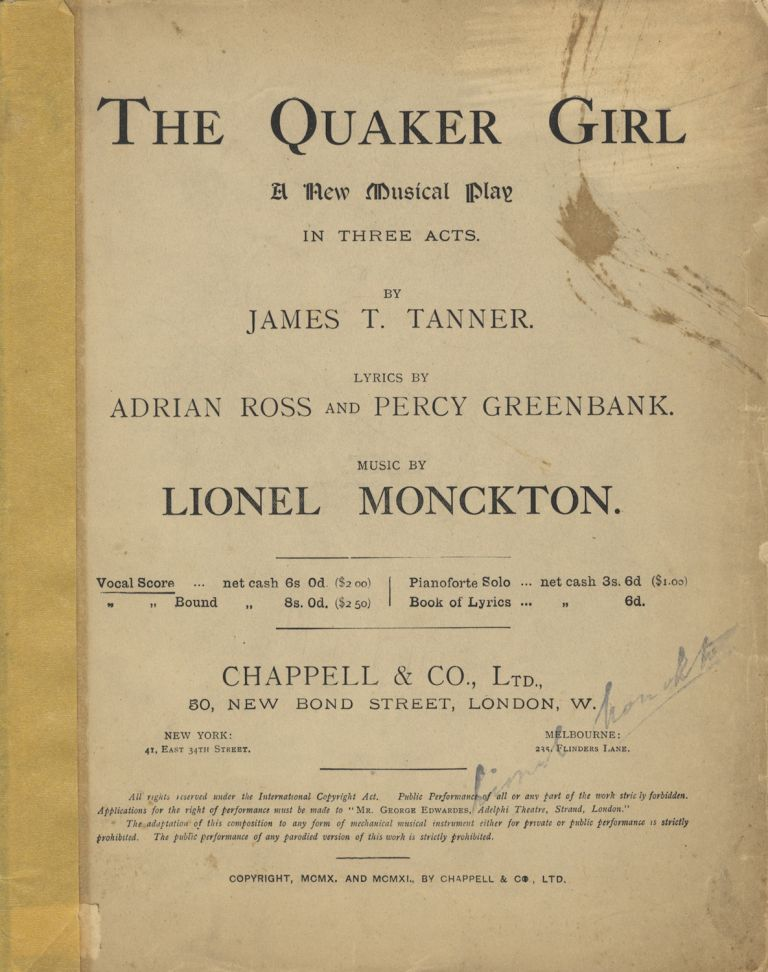 The Quaker Girl A New Musical Play in Three Acts. By James T. Tanner. Lyrics by Adrian Ross and Percy Greenbank. [Piano-vocal score]. Lionel MONCKTON.