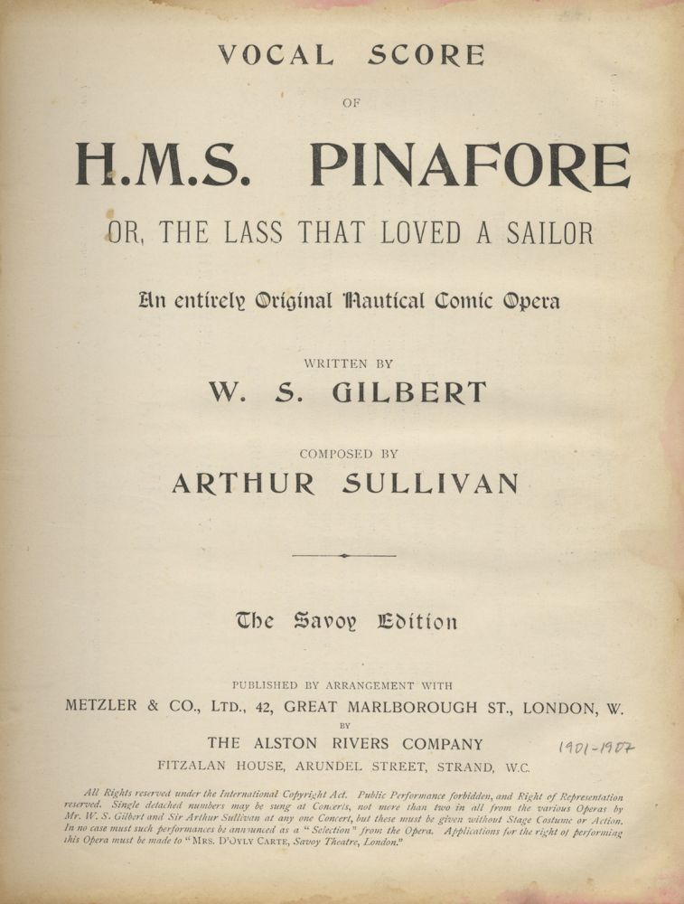 H.M.S. Pinafore or, The Lass That Loved a Sailor An entirely Original Nautical Comic Opera Written by W. S. Gilbert... The Savoy Edition. [Piano-vocal score]. Arthur SULLIVAN.