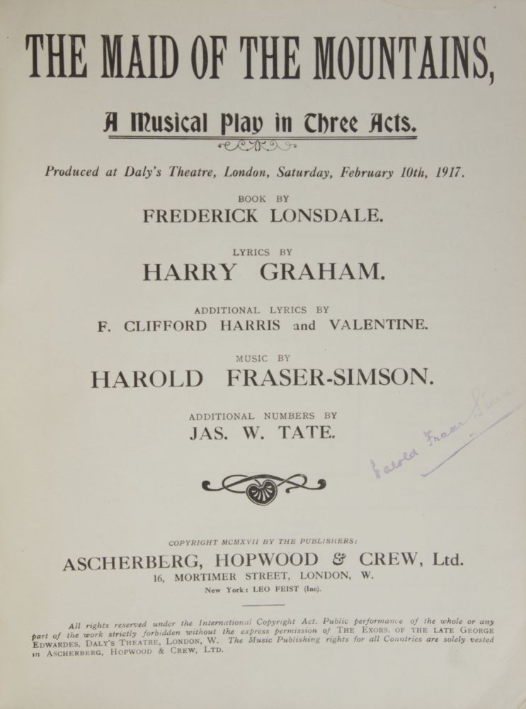 The Maid of the Mountains, A Musical Play in Three Acts. Produced at Daly's Theatre, London, Saturday, February 10th, 1917. Book by Frederick Lonsdale. Lyrics by Harry Graham. Additional Lyrics by F. Clifford Harris and Valentine... Additional Numbers by Jas. W. Tate. [Piano-vocal score]. Harold FRASER-SIMSON.