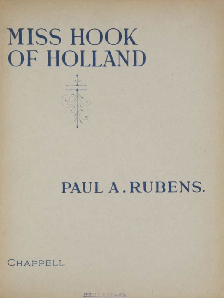 Miss Hook of Holland A Dutch Musical Incident. Book by Paul A. Rubens and Austen Hurgon. Lyrics and Music by Paul A. Rubens. [Piano-vocal score]. Paul A. RUBENS.