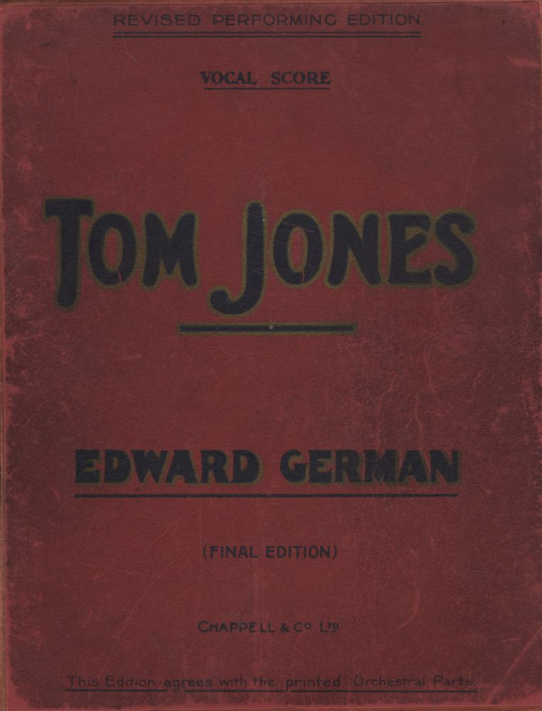 Tom Jones. A Comic Opera in Three Acts. Founded Upon Fielding's Novel. By Alex M. Thompson and Robert Courtneidge. Lyrics by Chas. H. Taylor. [Piano-vocal score]. Edward GERMAN.