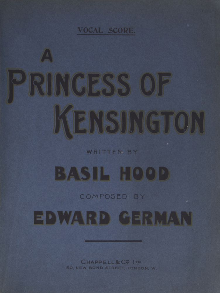 A Princess of Kensington. A New and Original Comic Opera in Two Acts. Written by Basil Hood... Arranged from the Full Score by Wilfred Bendall. [Piano-vocal score]. Edward GERMAN.