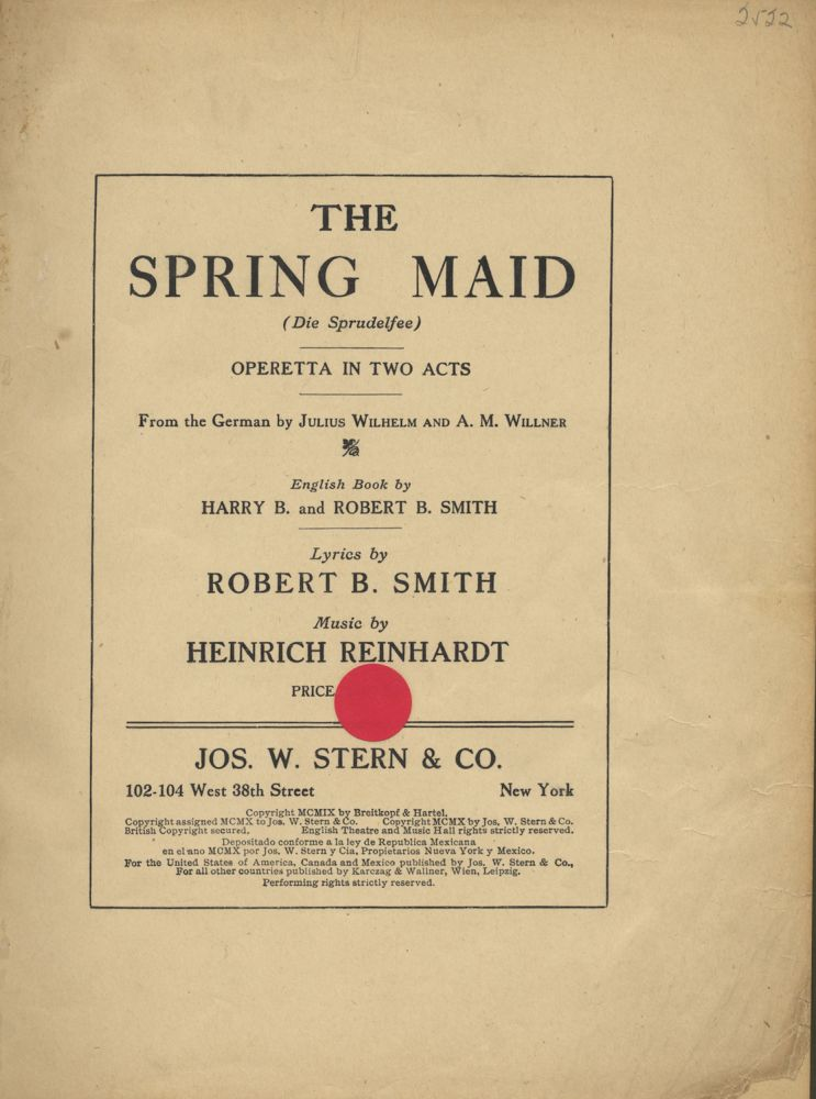 The Spring Maid (Die Sprudelfee) Operetta in Two Acts From the German by Julius Wilhelm and A. M. Willner English Book by Harry B. and Robert B. Smith Lyrics by Robert B. Smith. [Piano-vocal score]. Heinrich REINHARDT.