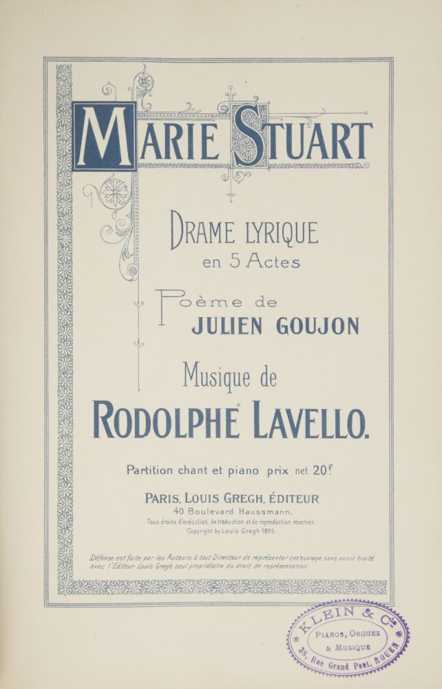 Marie Stuart Drame Lyrique en 5 Actes Poème de Julien Goujon... Partition chant et piano prix net 20 f. [Piano-vocal score]. Rodolphe LAVELLO.