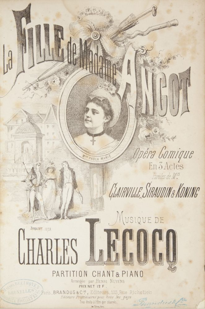 La Fille de Madame Angot Opéra Comique En 3 Actes Paroles de Mrs. Clairville, Siraudin & Koning... Partition Chant & Piano Arrangée par Henri Nuyens Prix net 12 F. [Piano-vocal score]. Charles LECOCQ.