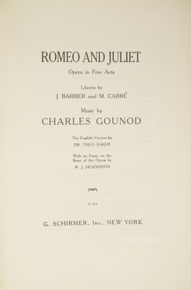 Romeo and Juliet Opera in Five Acts Libretto by J. Barbier and M. Carré... The English Version by Dr. Theo. Baker With an Essay on the Story of the Opera by W. J. Henderson. [Piano-vocal score]. Charles GOUNOD.
