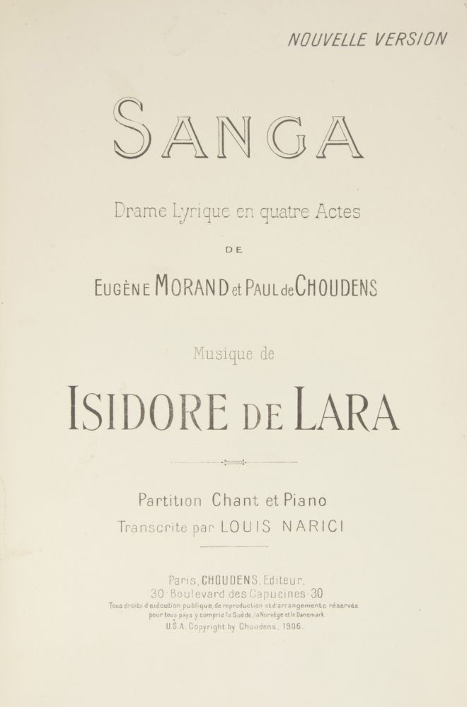 Sanga Drame Lyrique en quatre Actes de Eugène Morand et Paul de Choudens... Nouvelle Version... Partition Chant et Piano Transcrite par Louis Narici. [Piano-vocal score]. Isidore DE LARA.