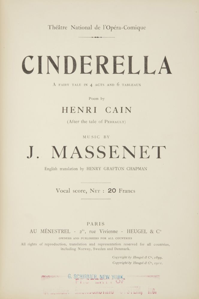 Cinderella A Fairy Tale in 4 Acts and 6 Tableaux Poem by Henri Cain (After the tale of Perrault)... English translation by Henry Grafton Chapman Vocal score, Net : 20 Francs... Theâtre National de l'Opéra-comique. [Piano-vocal score]. Jules MASSENET.