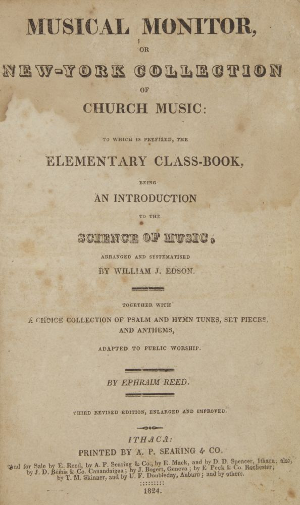 Musical Monitor, or New-York Collection of Church Music: to which is prefixed, the Elementary Class-Book, being an Introduction to the Science of Music, arranged and systematised by William J. Edson. Together with a choice collection of psalm and hymn tunes, set pieces, and anthems, adapted to public woship... Third revised edition, enlarged and improved. Ephraim REED.