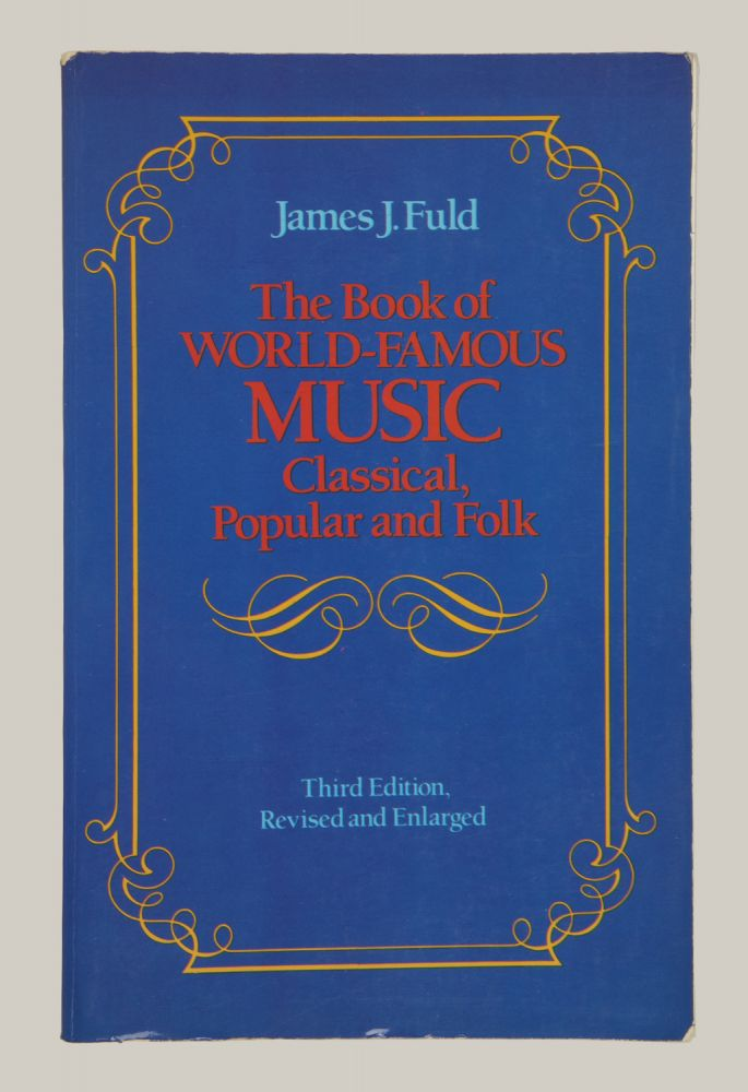 The Book of World-Famous Music Classical, Popular and Folk... Third Edition Revised and Enlarged. [Piano-vocal score]. James J. FULD.