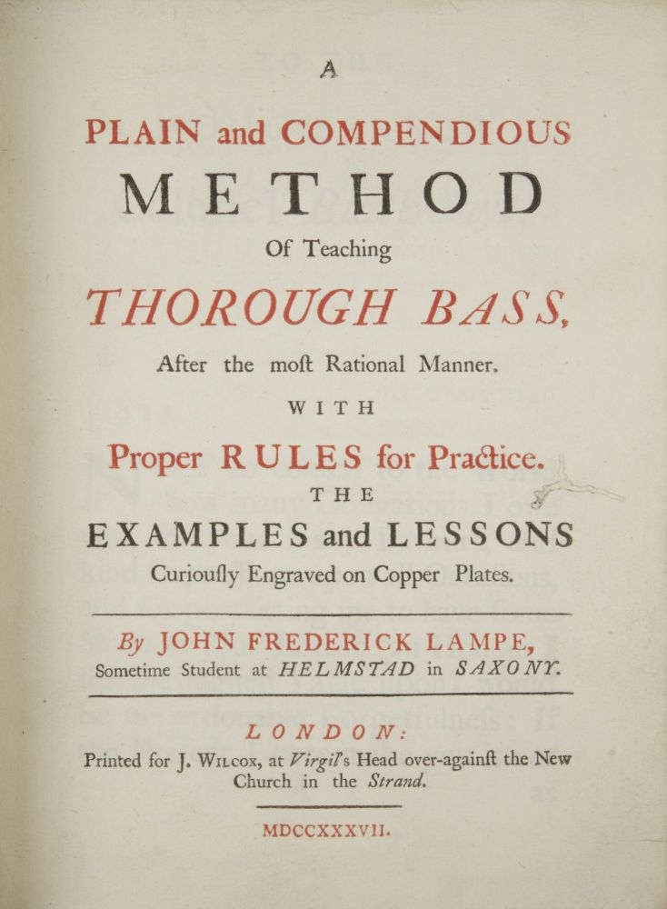 A Plain and Compendious Method of Teaching Thorough Bass, After the most Rational Manner, with Proper Rules for Practice. The Examples and Lessons Curiously Engraved on Copper Plates. John Frederick LAMPE.