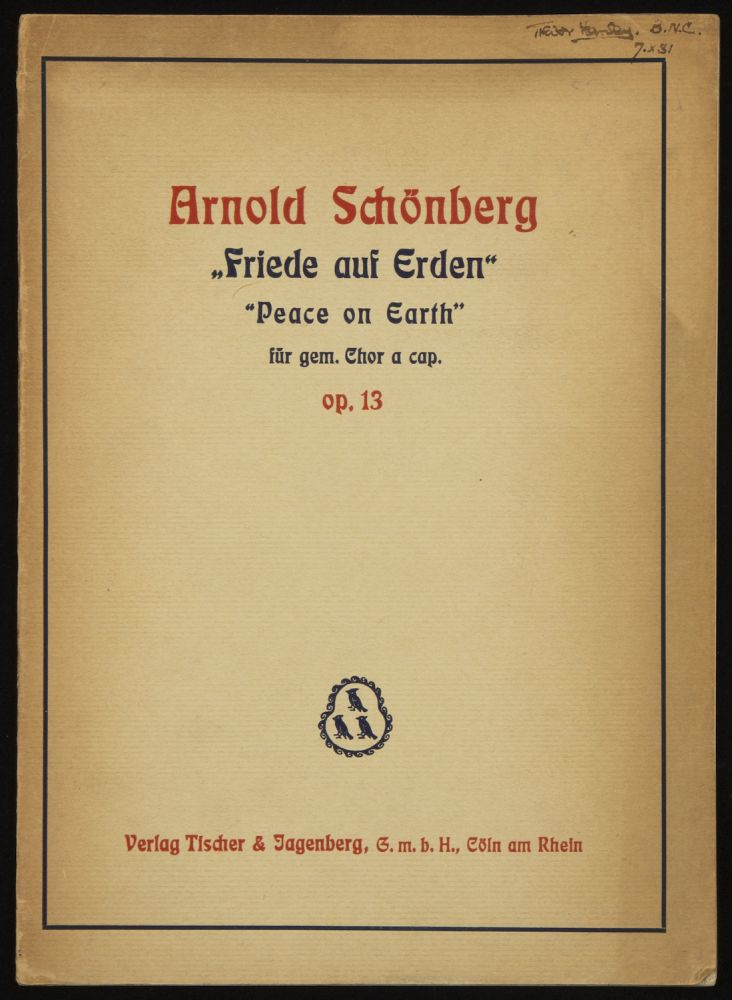 "[Op. 13]. ""Friede auf Erden"" von C.F. Meyer ""Peace on Earth"" English words by Arthur Fagge... op. 13 für gemischten Chor a capella for unaccompanied Chorus (S.A.T.B.). [Piano-vocal score]. Arnold SCHOENBERG."