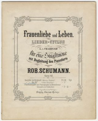 [Op. 42]. Frauenliebe und Leben. Lieder-Cyclus von A. v. Chamisso fur eine Singstimme mit Begleitung des Pianoforte... Ausgabe fur Alt (oder Baryton). [Piano-vocal score for alto or baritone]. Robert SCHUMANN.