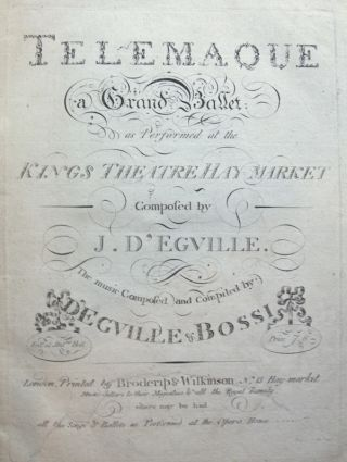 Telemaque; a Grand Ballet as Performed at the Kings Theatre Hay-Market Composed by. James d' fl. 1782-?1827 EGVILLE, Cesare BOSSI ?-1802.