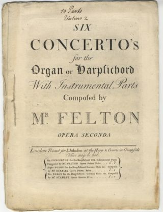 [Op. 2]. Six Concerto's[!] for the Organ or Harpsichord With Instrumental Parts... Opera Seconda. [Parts for Violin II, Viola, Violoncello, Basso and Oboe II]. William FELTON.
