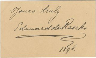 "Autograph signature and inscription of the noted Polish bass: ""Yours truly Edouard de Reszke 1896."" Edouard DE RESZKE."