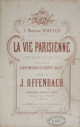 La vie parisienne opéra-bouffe en cinq actes Paroles de M.M. Henry Meilhac et Ludovic Halévy... Partition piano et chant Arrrangée par Victor Boullard. Prix: 12f. net... A Monsieur Marcelin. [Piano-vocal score]. Jacques OFFENBACH.