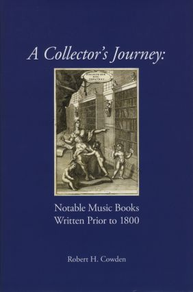 A Collector's Journey Notable Music Books Written Prior to 1800. Robert H. COWDEN