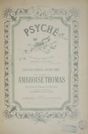Psyché Nouvelle Partition Opéra en 4 Actes Représenté à l'Opéra Comique en Mai, 1878. Paroles de M.M. Jules Barbier & Michel Carré... Partition Chant et Piano réduite par M.M. H. Salomon et R. de Vilbac. [Piano-vocal score]. Ambroise THOMAS.
