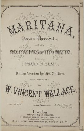 Maritana Opera in Three Acts, with New Recitatives by Tito Mattei, Written by Edward Fitzball. Italian Version by Sigr. Zaffira... In Paper Covers. 5/= Bound 7/6. [Piano-vocal score]. William Vincent WALLACE.