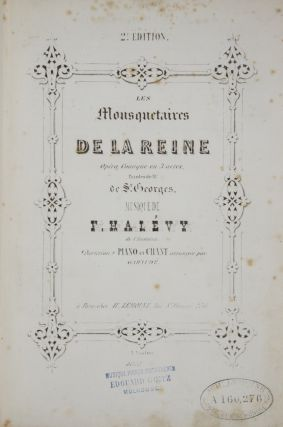 Les Mousquetaires de la Reine Opéra Comique en 3 actes, Paroles de Mr. de St. Georges... Partition Piano et Chant arrangée par Garaudé... 4615 H... 2E. Édition. [Piano-vocal score]. Jacques-François Fromental HALÉVY.