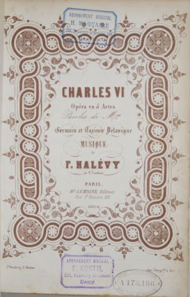 Charles VI Opéra en 5 Actes Paroles de Mrs Germain et Casimir Delavigne... 4803 HL. [Piano-vocal score]. Jacques-François-Fromental HALÉVY.