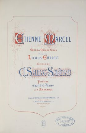 Etienne Marcel Opera in Quatre Actes Poëme de Louis Gallet... Partition Chant et Piano par A. Messager. [Piano-vocal score]. Camille SAINT-SAENS.